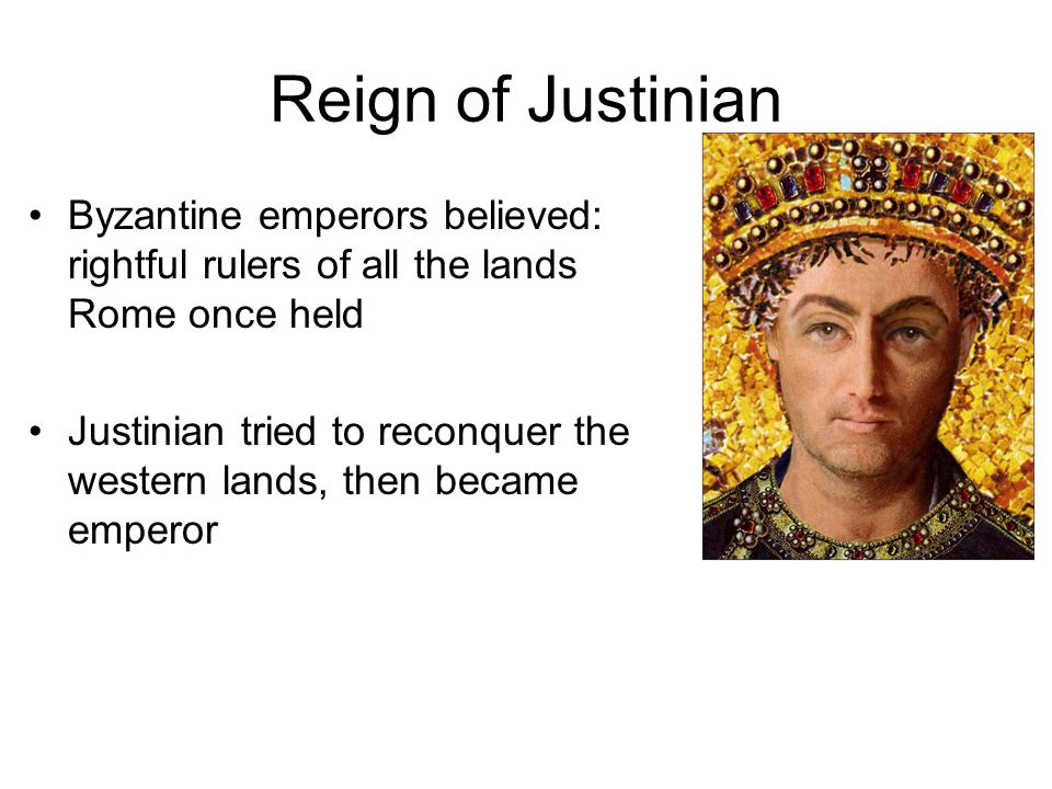 Reign of Justinian Byzantine emperors believed: rightful rulers of all the lands Rome once held.