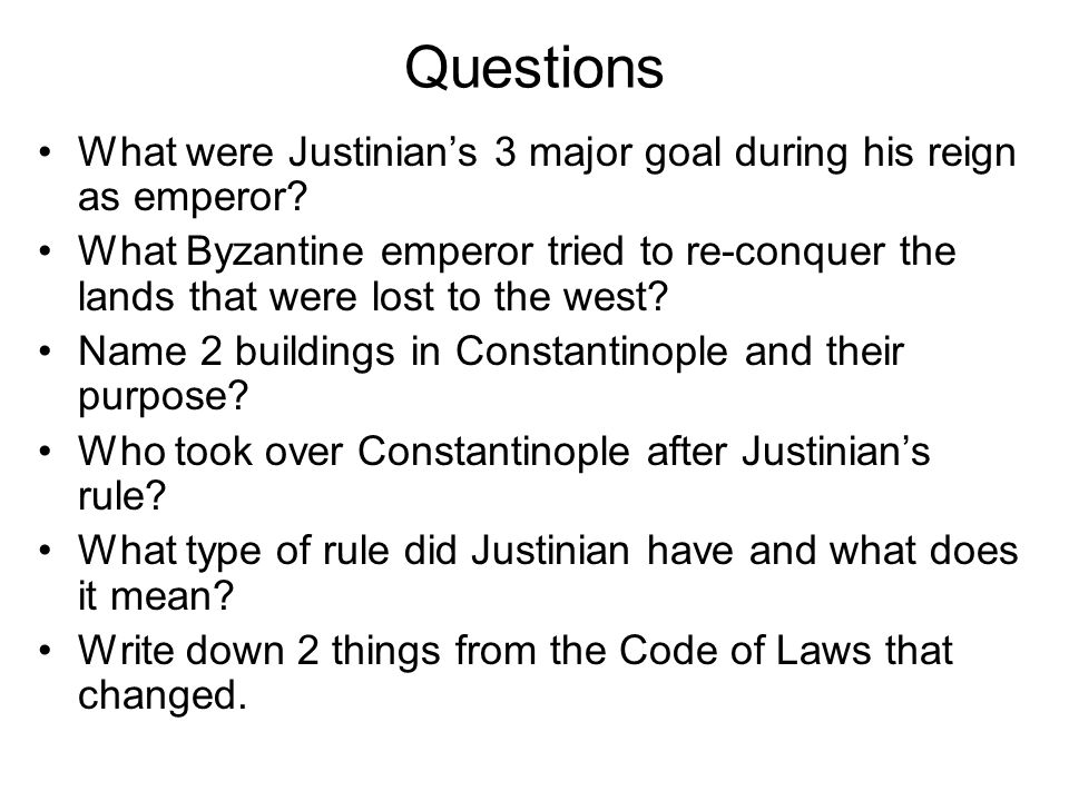 Questions What were Justinian's 3 major goal during his reign as emperor