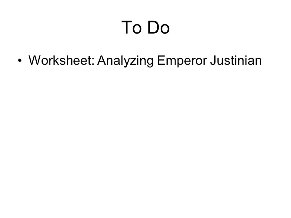 To Do Worksheet: Analyzing Emperor Justinian