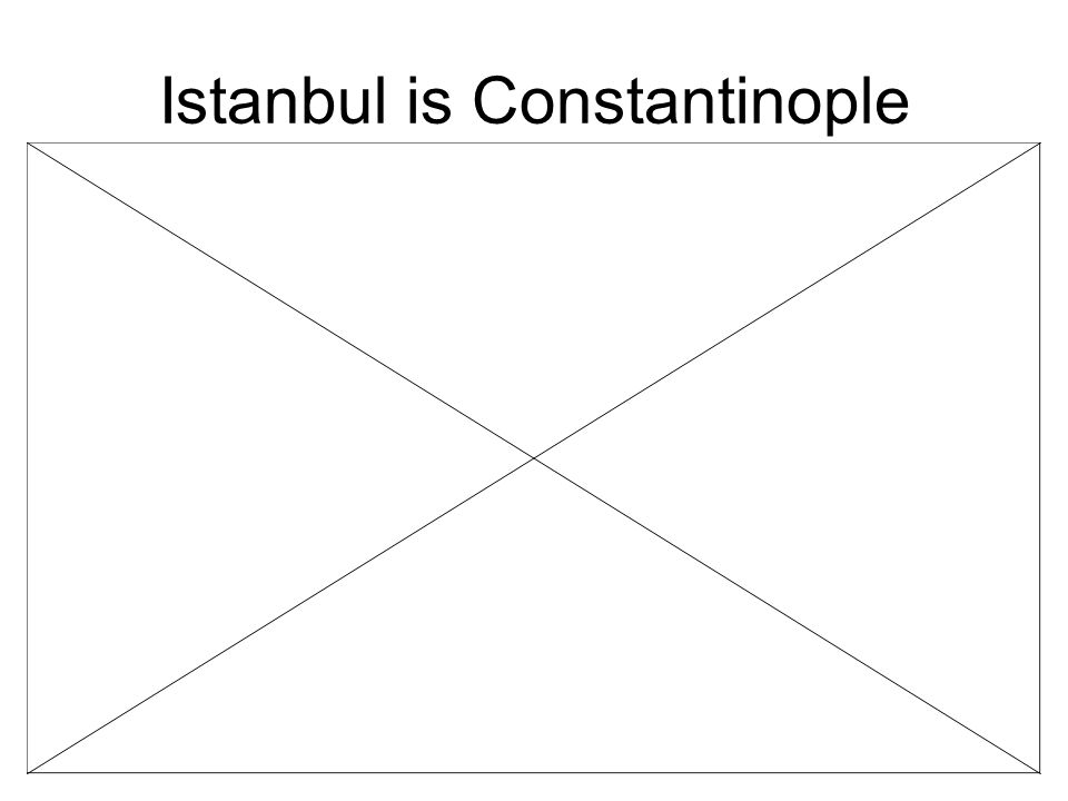 Istanbul is Constantinople