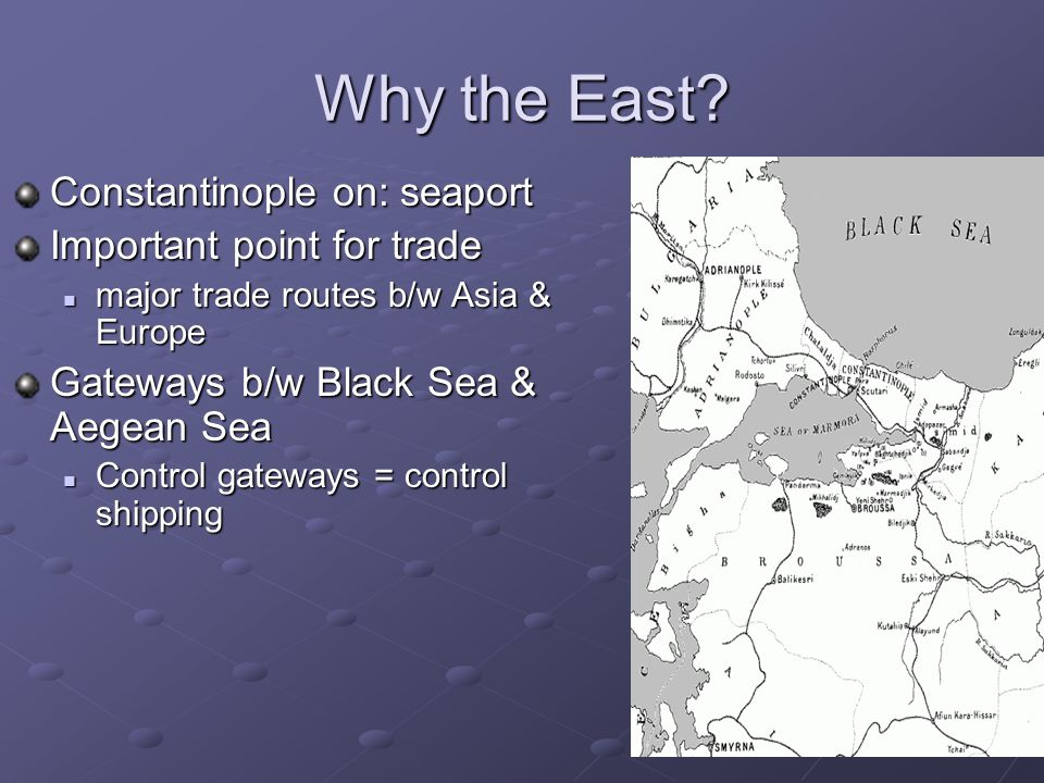 Why the East Constantinople on: seaport Important point for trade