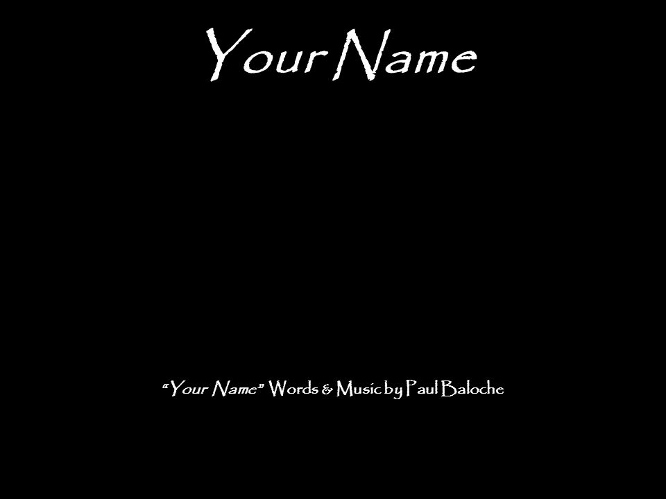 Your Name Words & Music by Paul Baloche