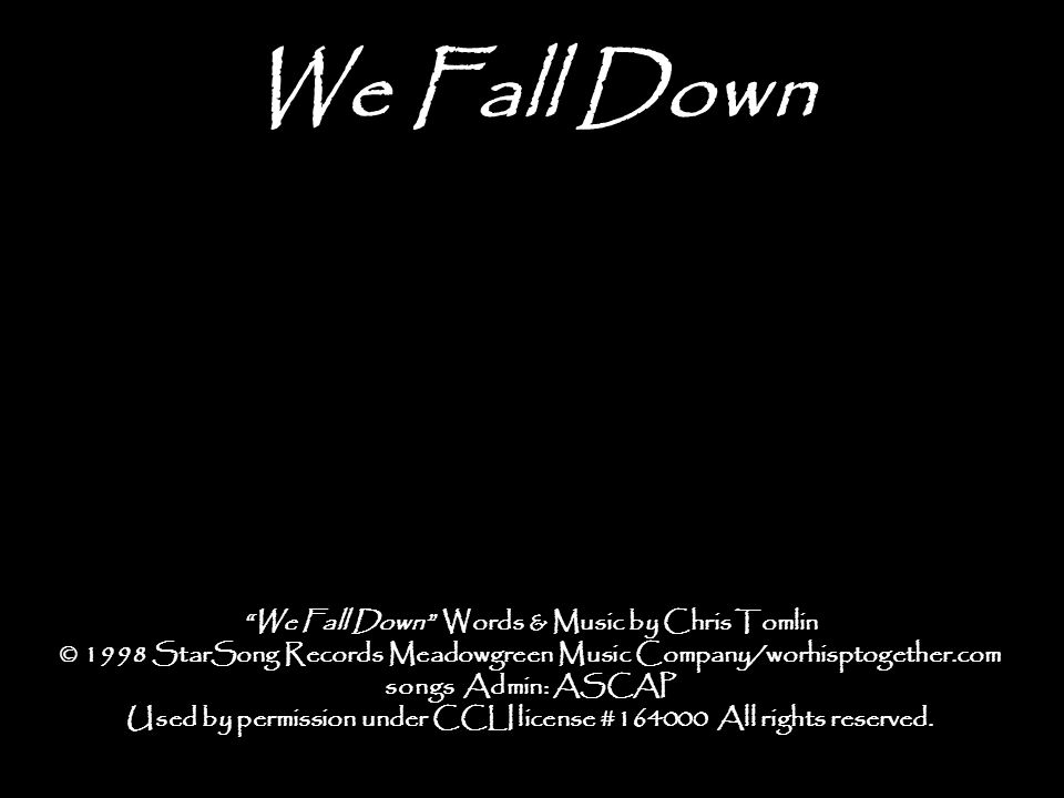 We Fall Down We Fall Down Words & Music by Chris Tomlin