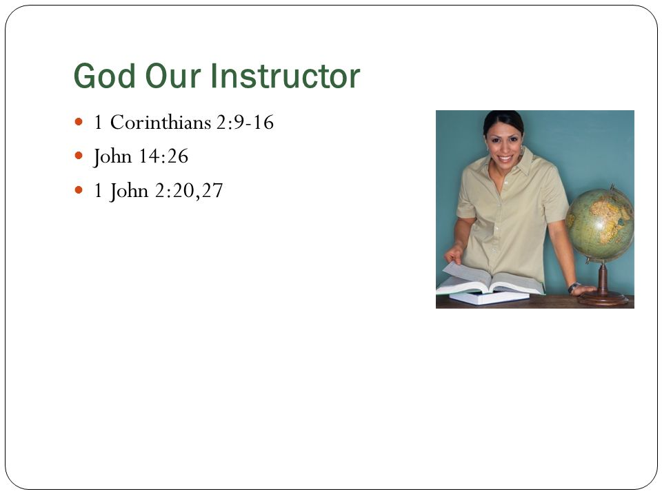 God Our Instructor 1 Corinthians 2:9-16 John 14:26 1 John 2:20,27