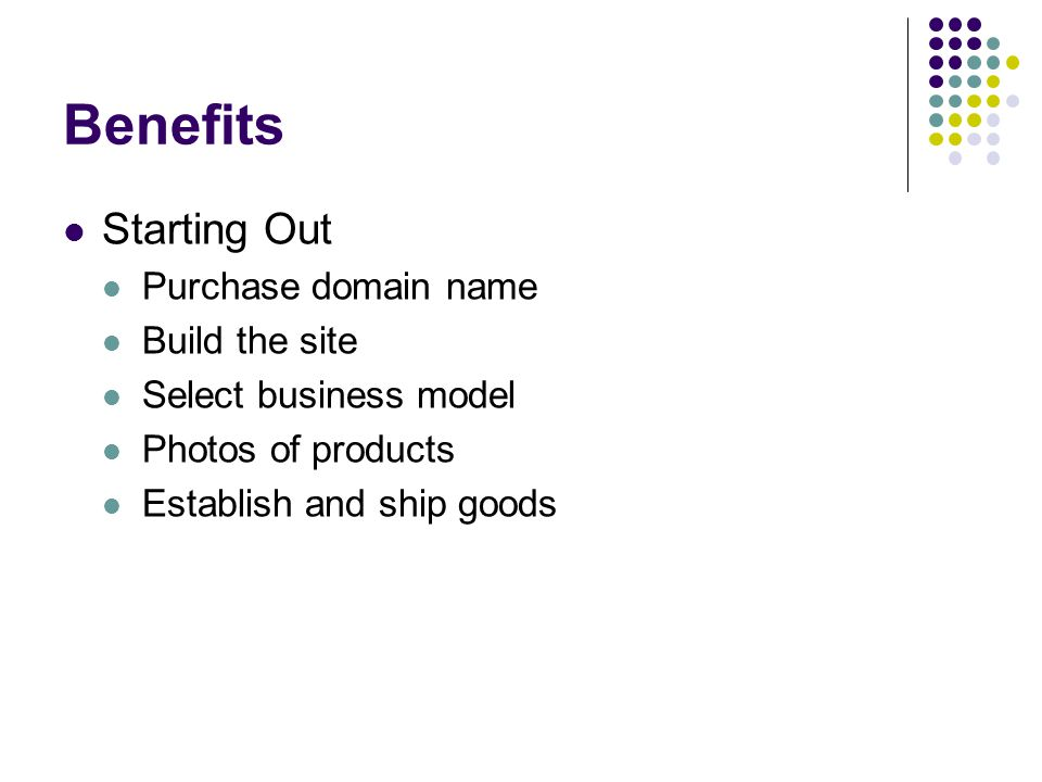 Benefits Starting Out Purchase domain name Build the site