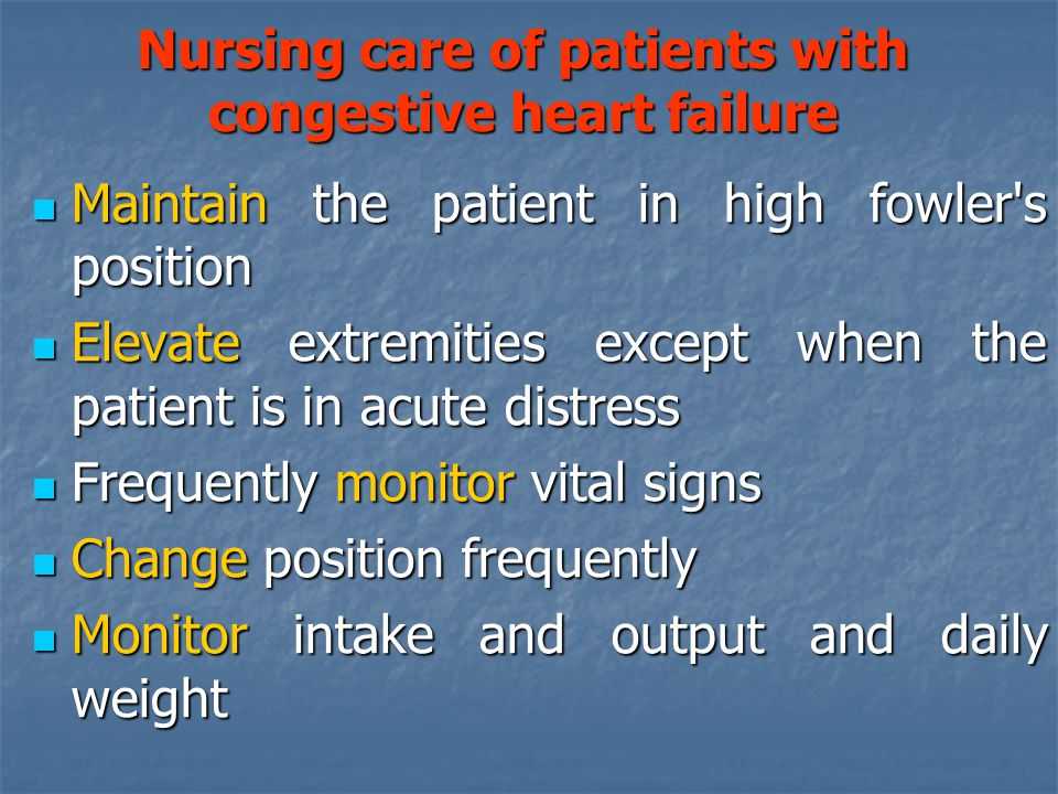 Nursing care of patients with congestive heart failure
