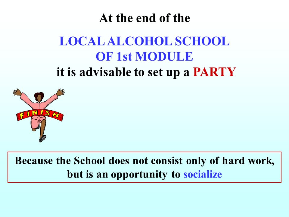 LOCAL ALCOHOL SCHOOL OF 1st MODULE it is advisable to set up a PARTY