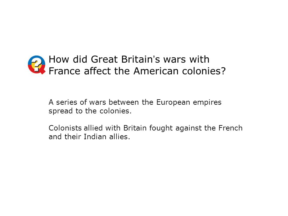 How did Great Britain's wars with France affect the American colonies
