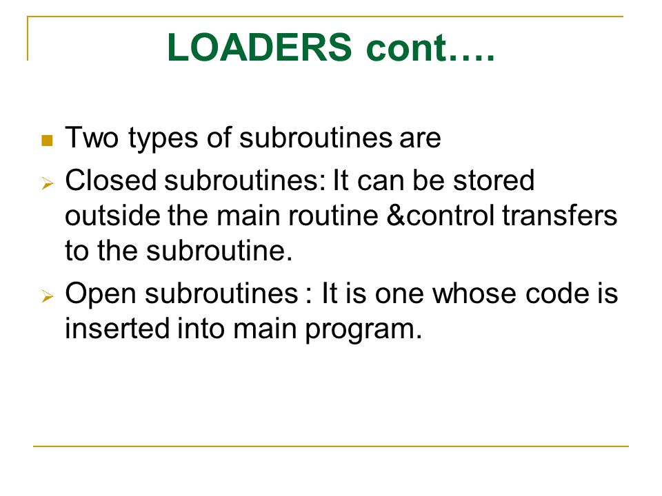LOADERS cont…. Two types of subroutines are