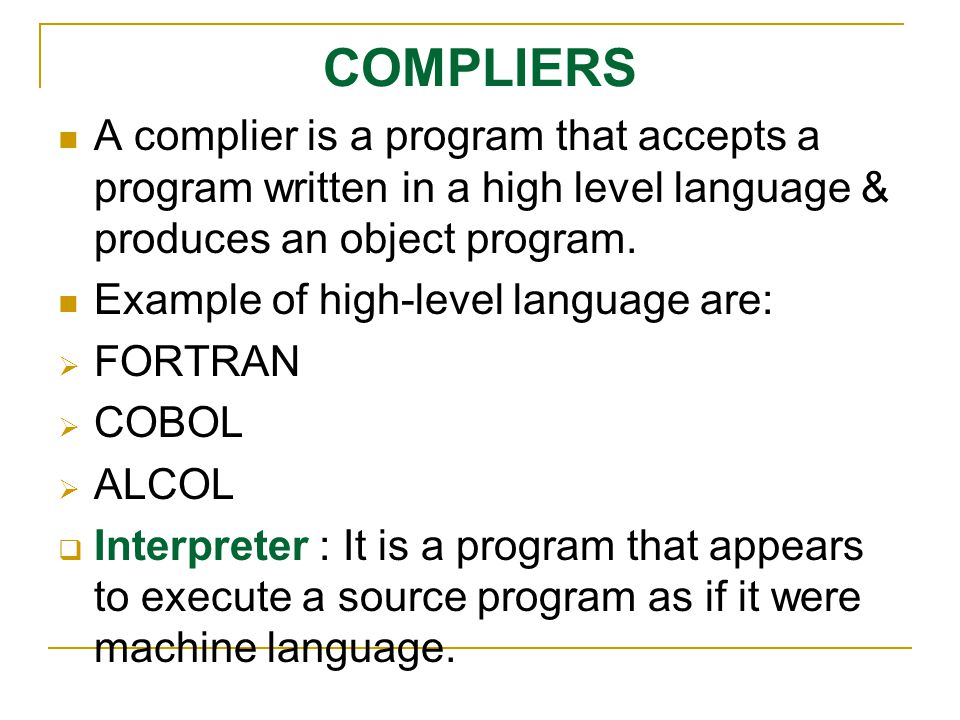 COMPLIERS A complier is a program that accepts a program written in a high level language & produces an object program.