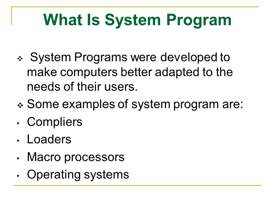 What Is System Program Some examples of system program are: Compliers