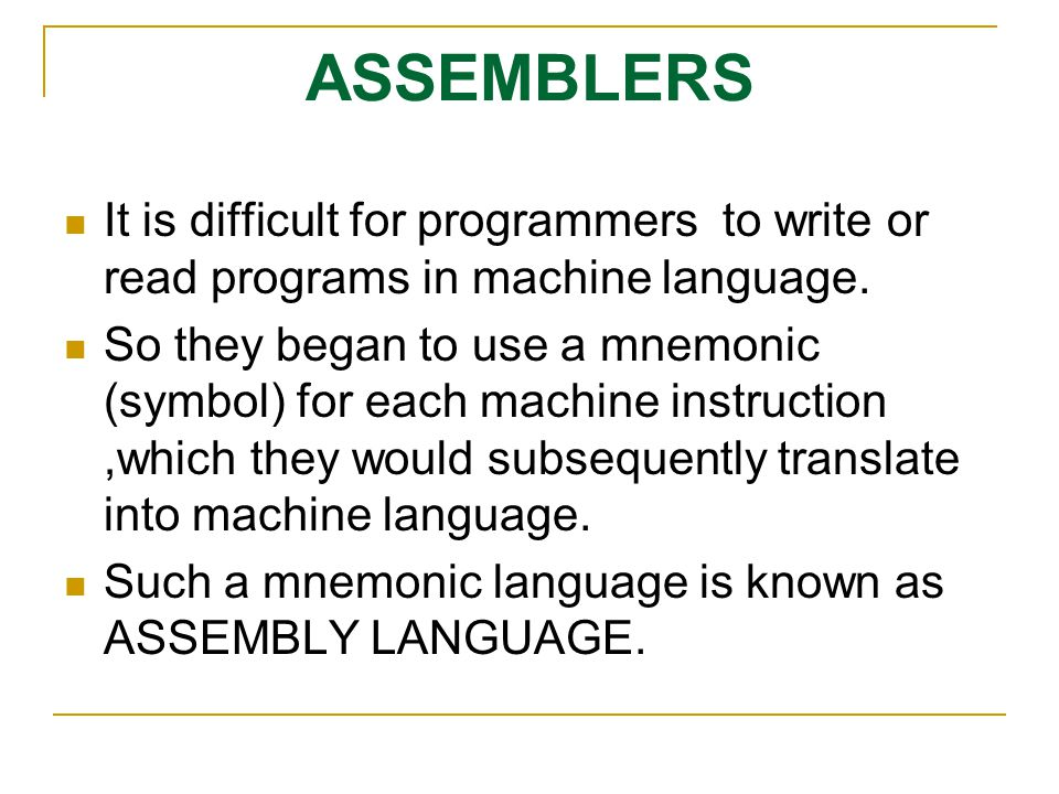 ASSEMBLERS It is difficult for programmers to write or read programs in machine language.