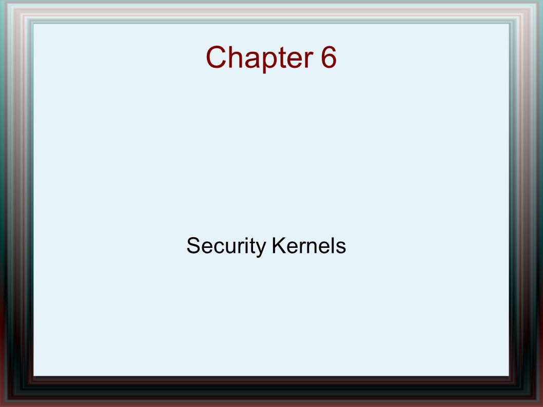 Chapter 6 Security Kernels
