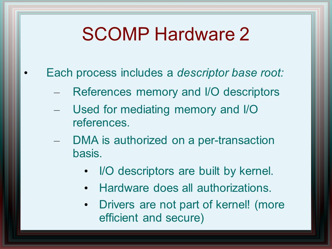 SCOMP Hardware 2 Each process includes a descriptor base root: