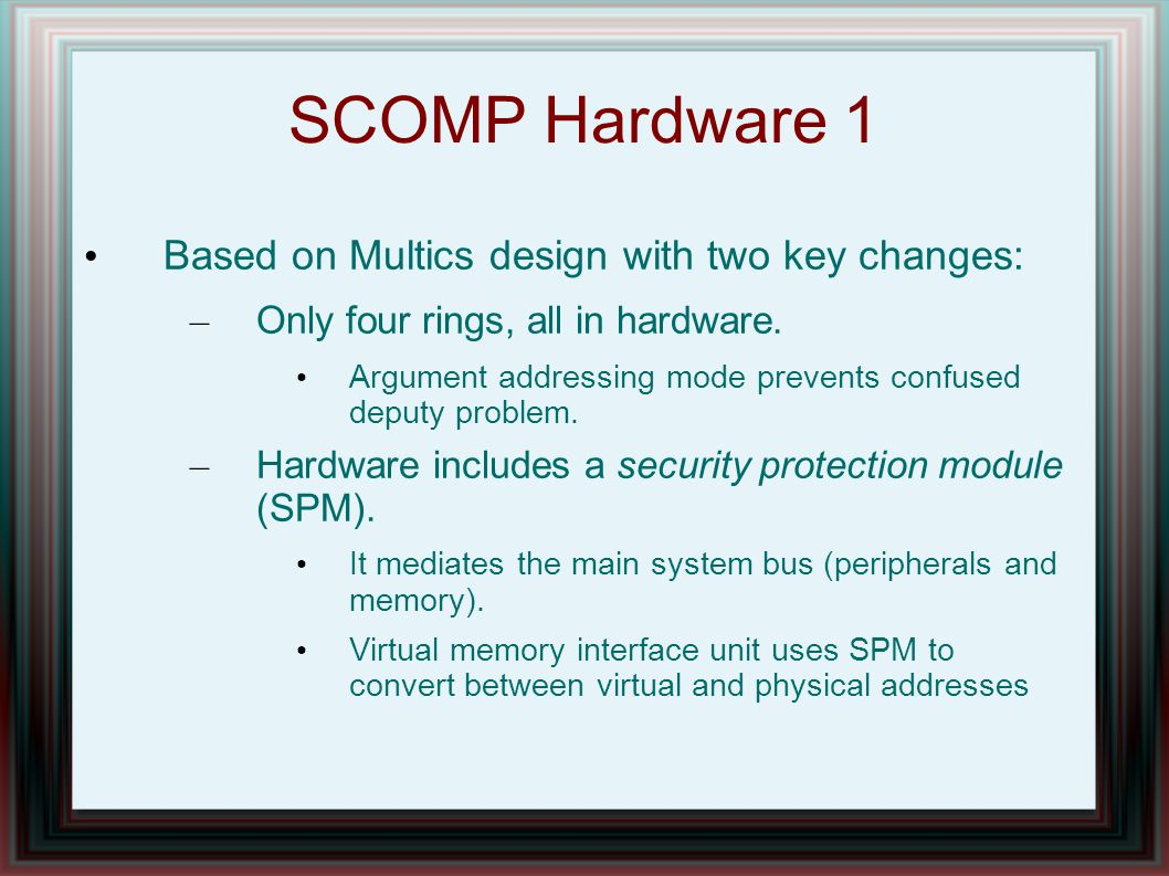 SCOMP Hardware 1 Based on Multics design with two key changes: