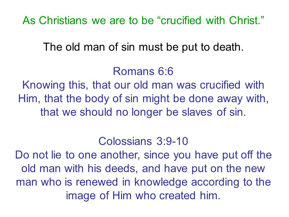As Christians we are to be crucified with Christ.