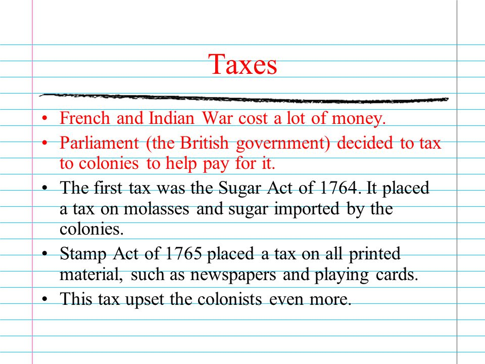 Taxes French and Indian War cost a lot of money.
