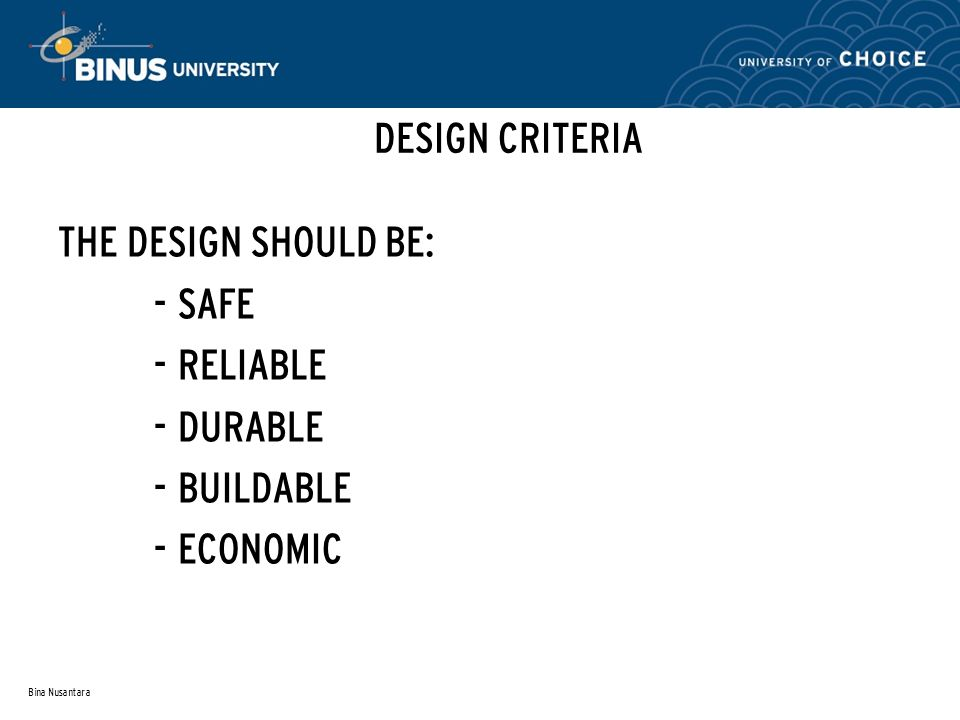 DESIGN CRITERIA THE DESIGN SHOULD BE: SAFE RELIABLE DURABLE BUILDABLE