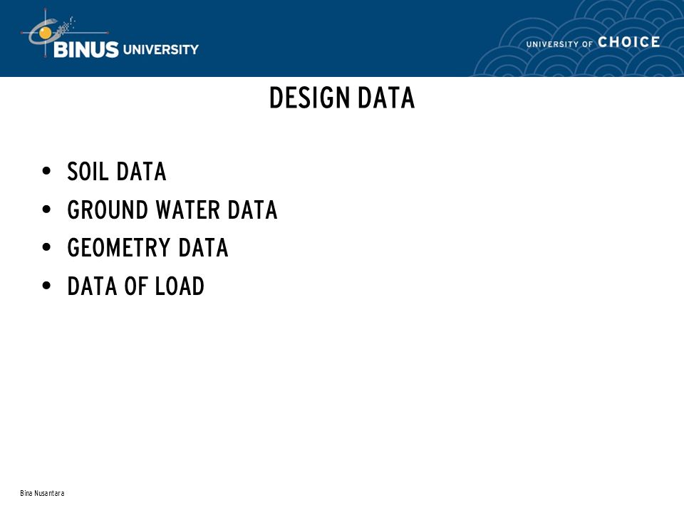 DESIGN DATA SOIL DATA GROUND WATER DATA GEOMETRY DATA DATA OF LOAD