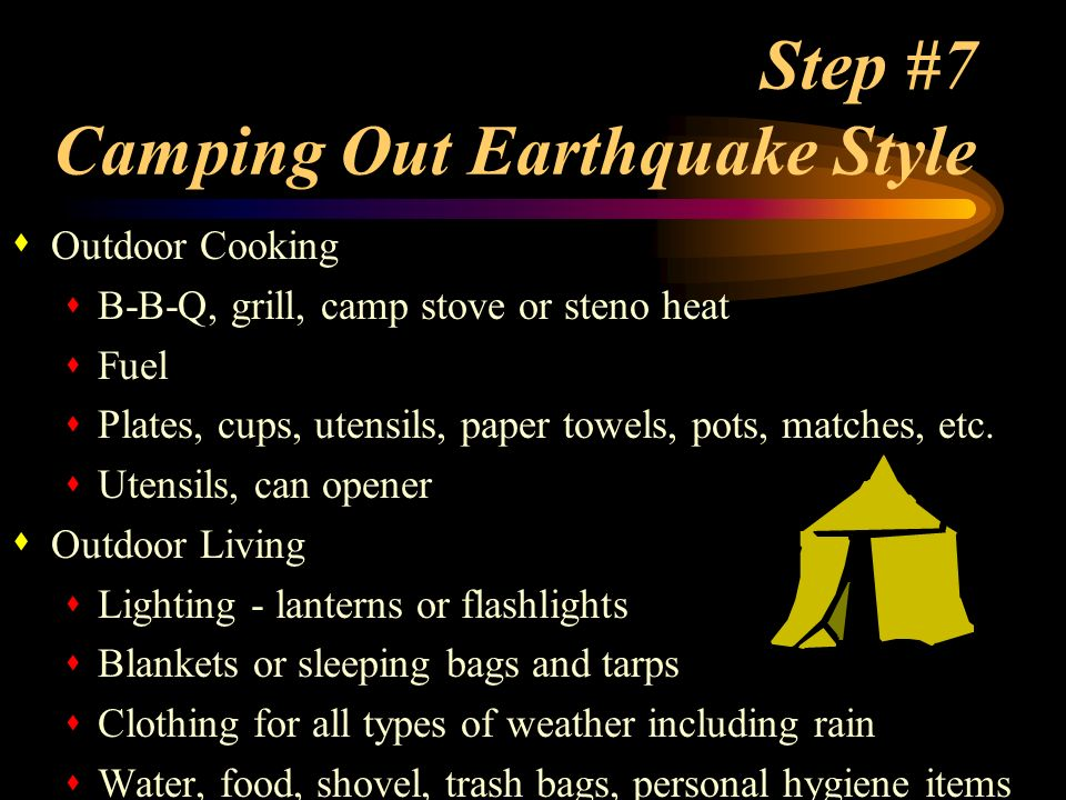 Step #7 Camping Out Earthquake Style