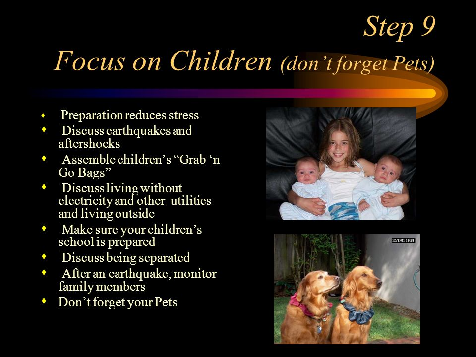 Step 9 Focus on Children (don't forget Pets)