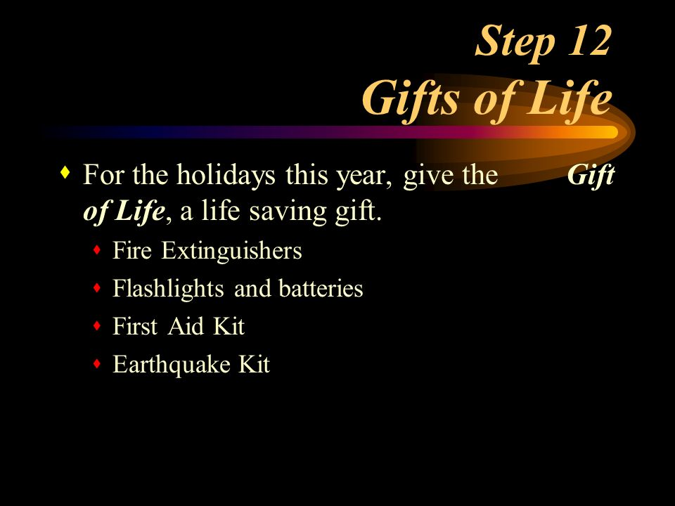 Step 12 Gifts of Life For the holidays this year, give the Gift of Life, a life saving gift.