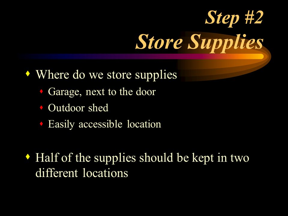 Step #2 Store Supplies Where do we store supplies