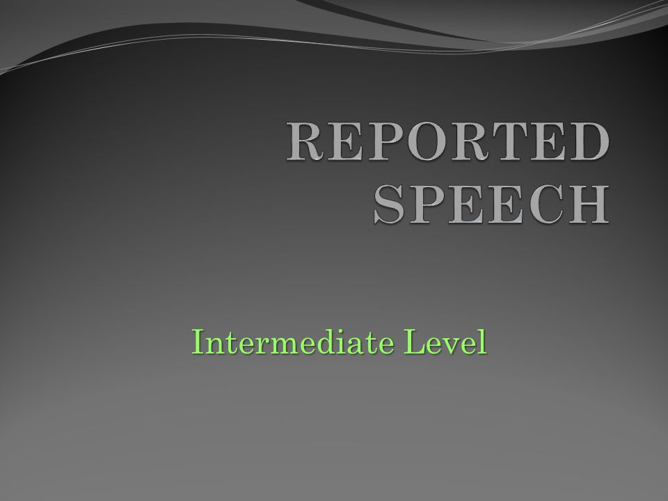REPORTED SPEECH Intermediate Level