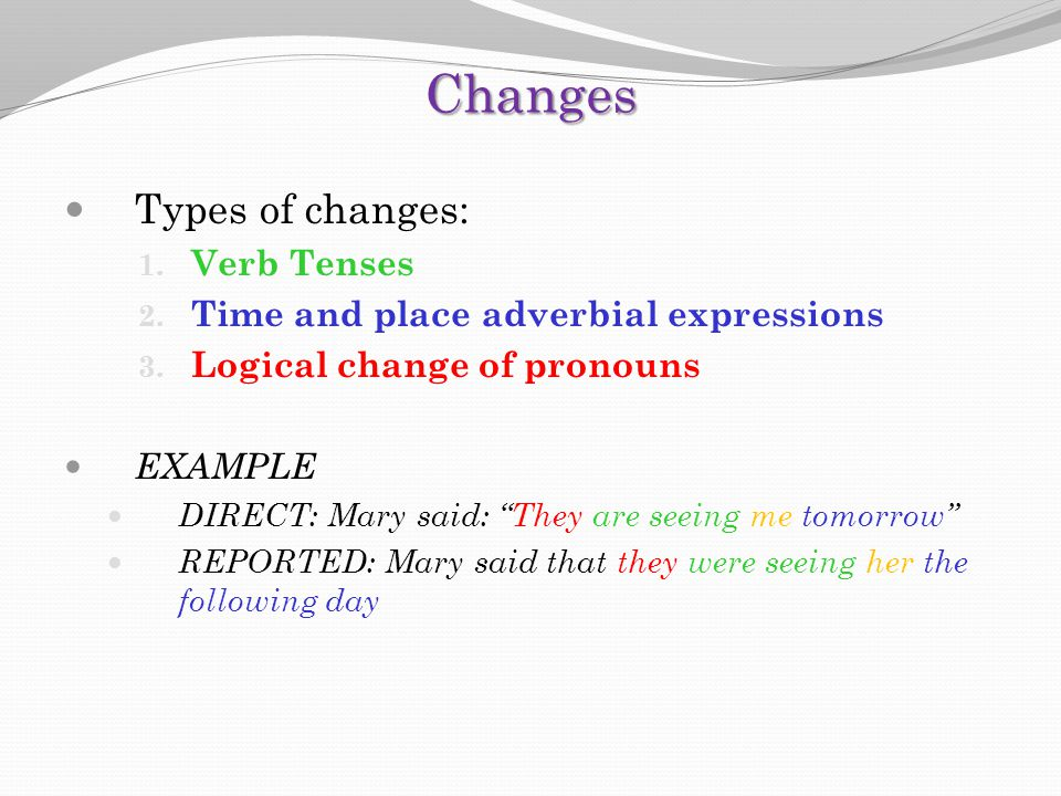 Changes Types of changes: Verb Tenses