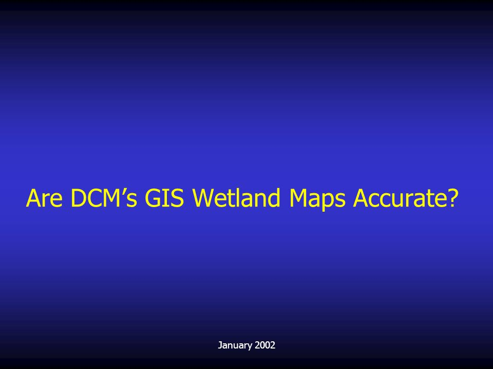 Are DCM's GIS Wetland Maps Accurate