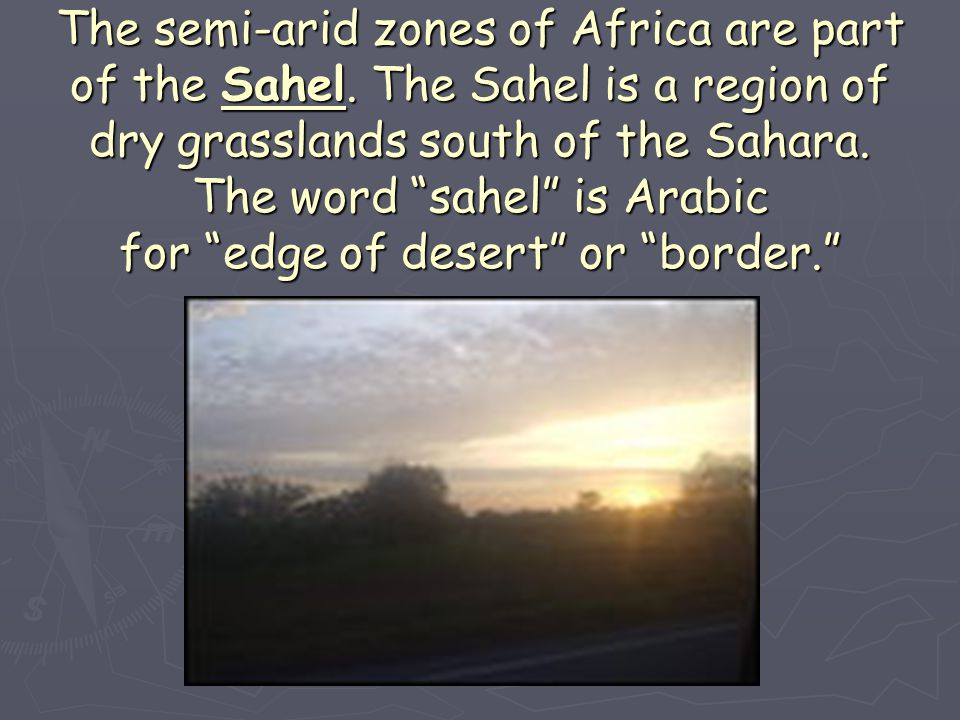The semi-arid zones of Africa are part of the Sahel