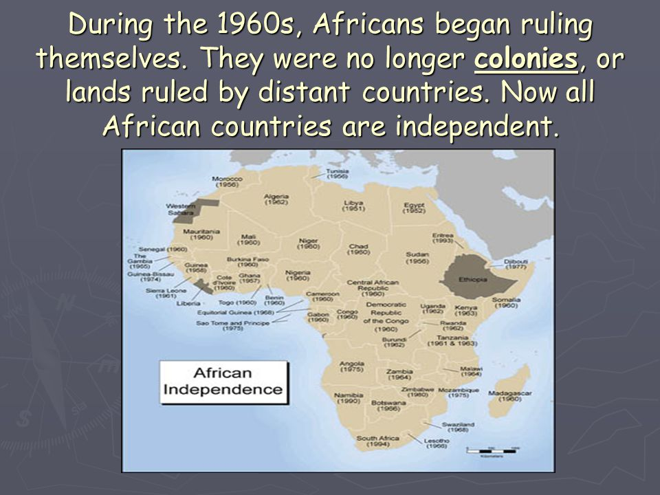 During the 1960s, Africans began ruling themselves
