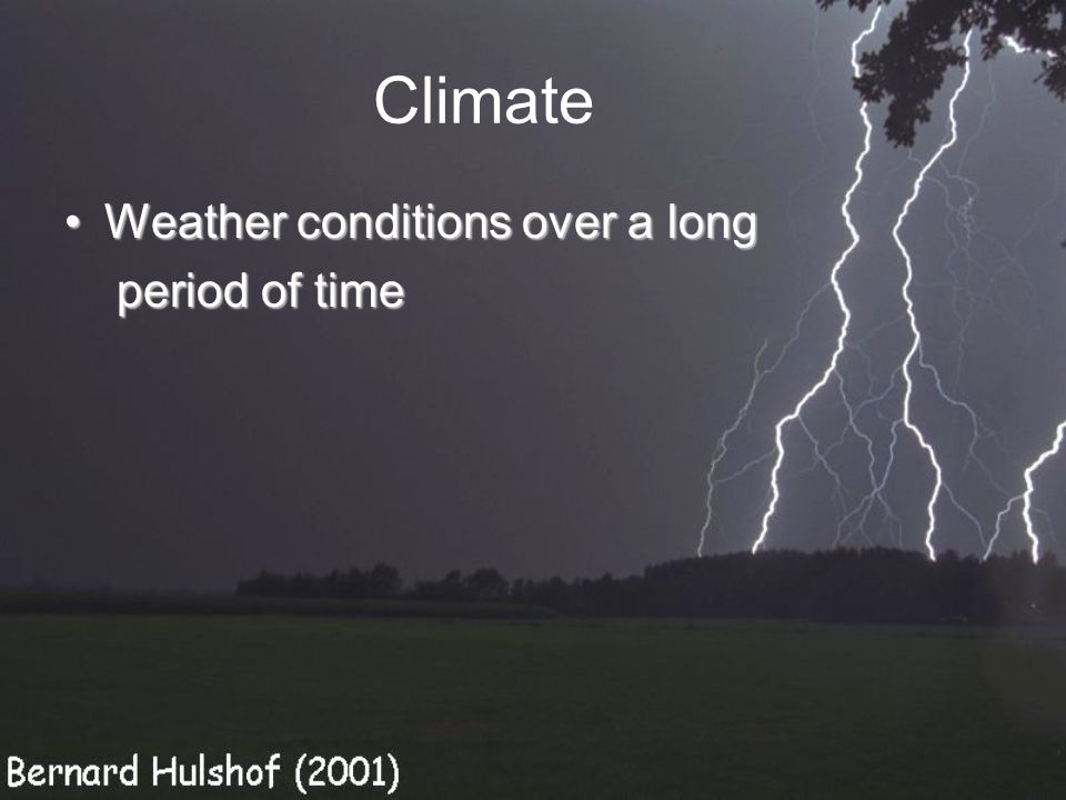 Climate Weather conditions over a long period of time