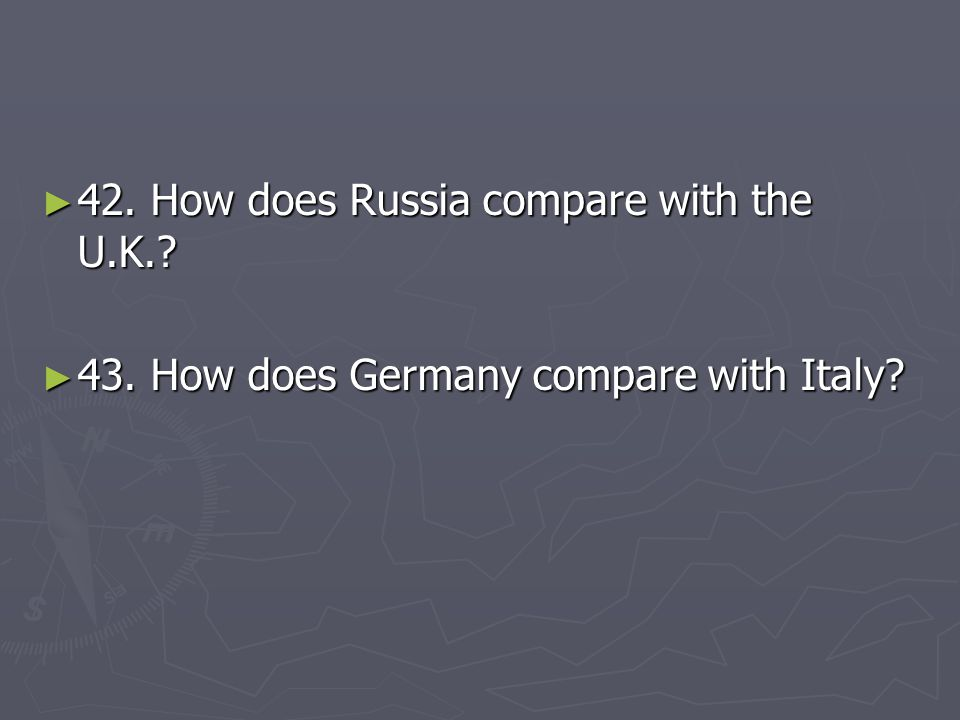 42. How does Russia compare with the U.K.