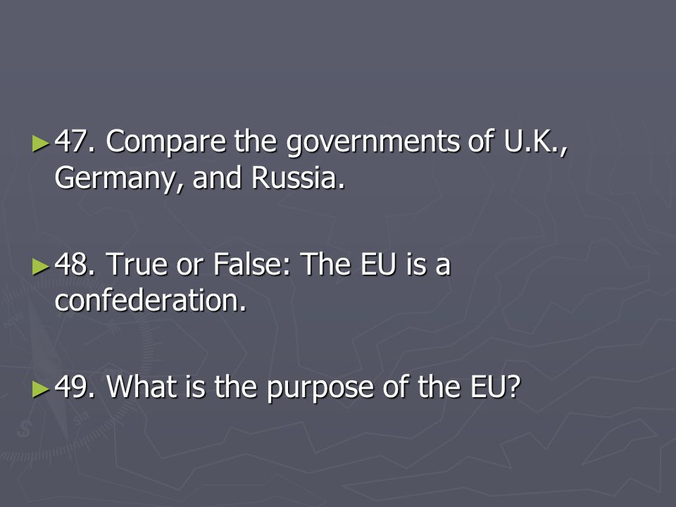 47. Compare the governments of U.K., Germany, and Russia.