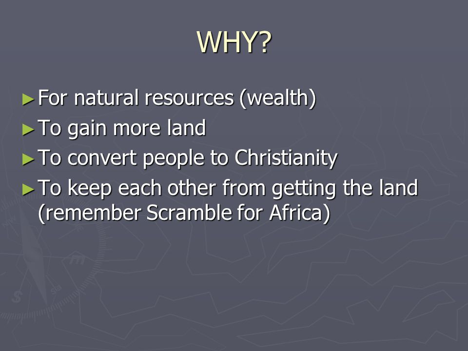 WHY For natural resources (wealth) To gain more land