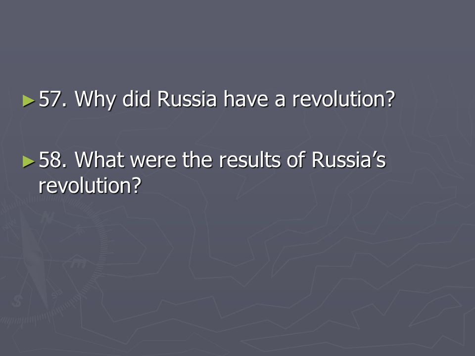 57. Why did Russia have a revolution