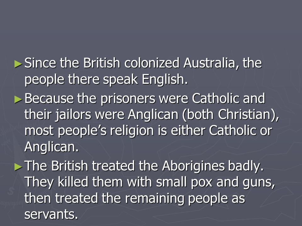 Since the British colonized Australia, the people there speak English.