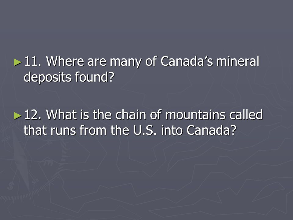 11. Where are many of Canada's mineral deposits found