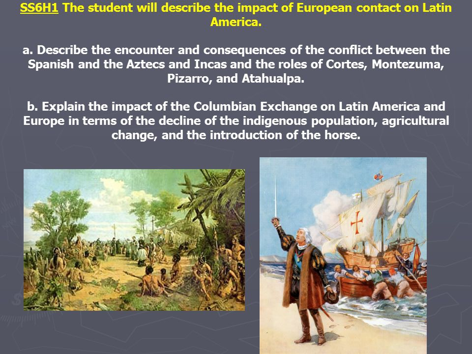 SS6H1 The student will describe the impact of European contact on Latin America.