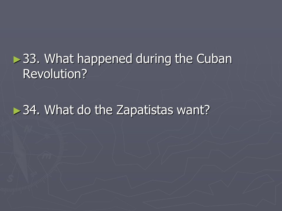 33. What happened during the Cuban Revolution
