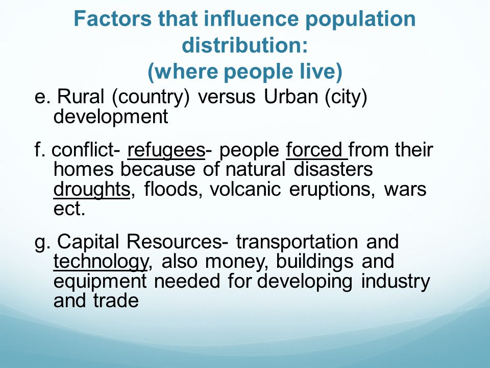 Factors that influence population distribution: (where people live)