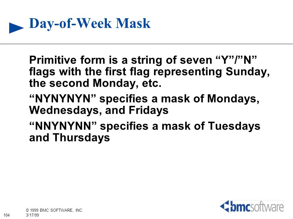 Day-of-Week Mask Primitive form is a string of seven Y / N flags with the first flag representing Sunday, the second Monday, etc.