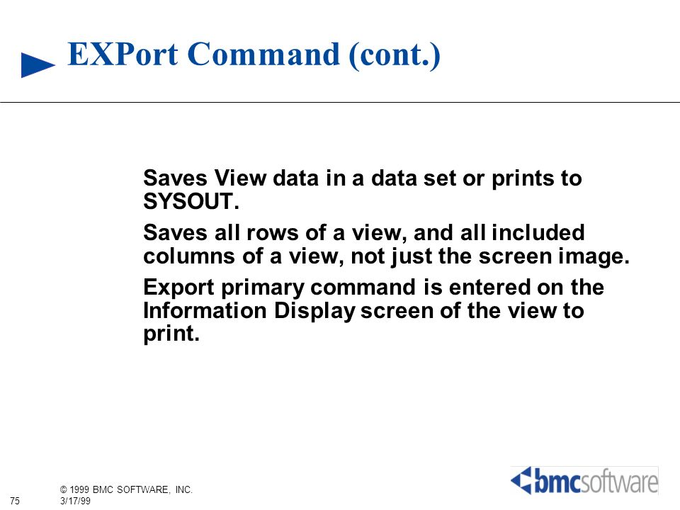 EXPort Command (cont.) Saves View data in a data set or prints to SYSOUT.