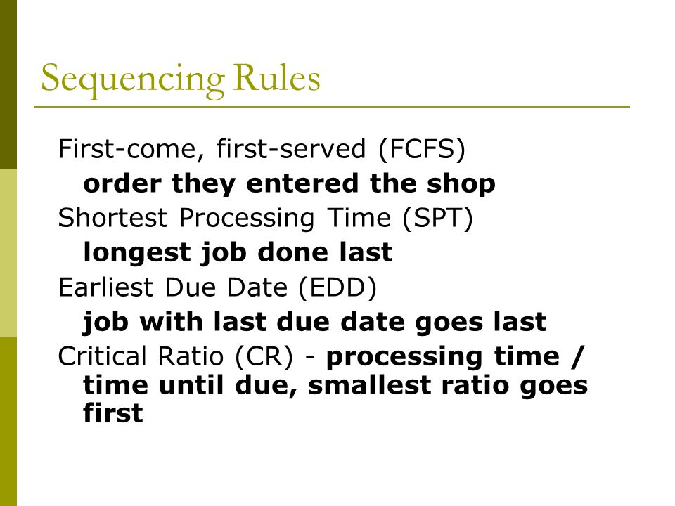 Sequencing Rules First-come, first-served (FCFS)