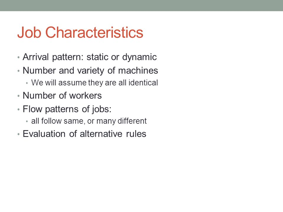 Job Characteristics Arrival pattern: static or dynamic