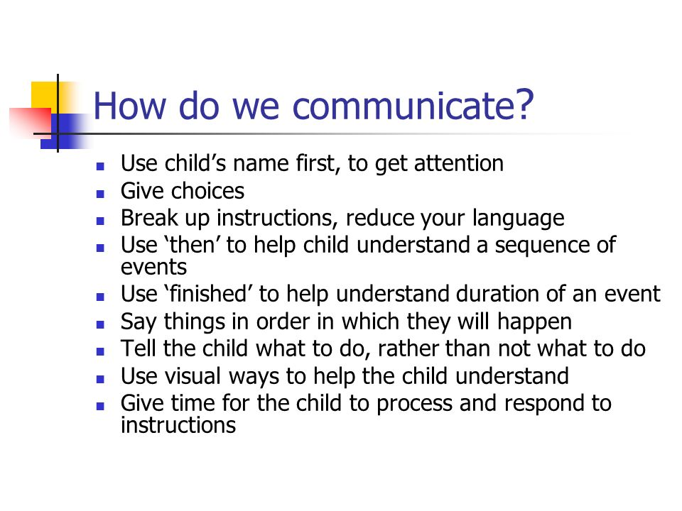How do we communicate Use child's name first, to get attention