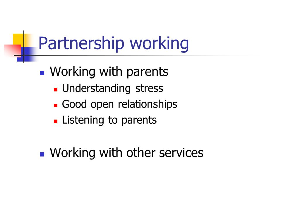 Partnership working Working with parents Working with other services