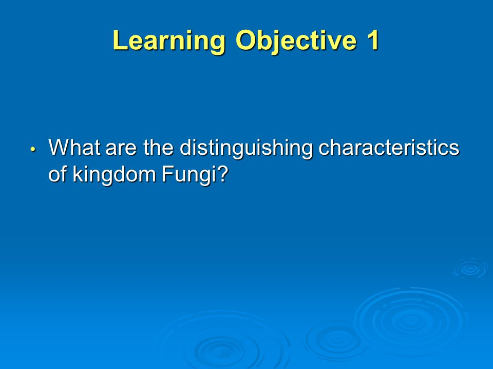 Learning Objective 1 What are the distinguishing characteristics of kingdom Fungi