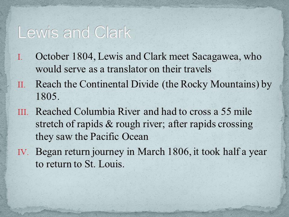 Lewis and Clark October 1804, Lewis and Clark meet Sacagawea, who would serve as a translator on their travels.